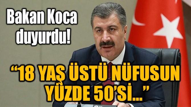 """18 YAŞ ÜSTÜ NÜFUSUN  YÜZDE 50'Sİ…"""