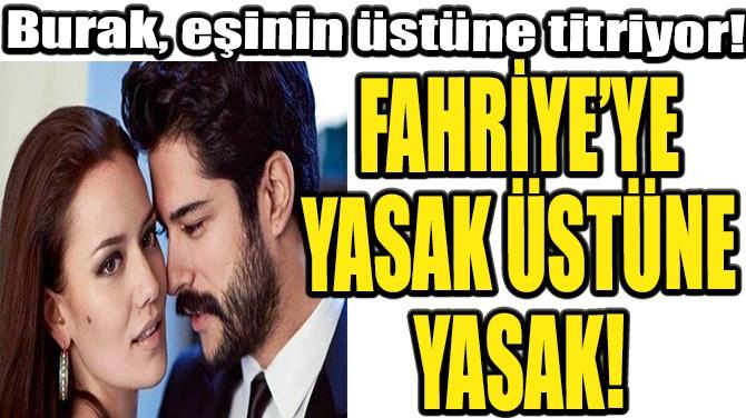 FAHRİYE'YE YASAK ÜSTÜNE YASAK!