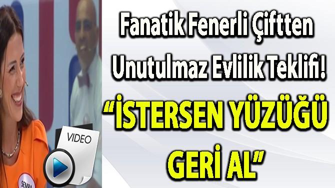 FANATİK FENERLİ ÇİFTTEN UNUTULMAZ EVLİLİK TEKLİFİ!