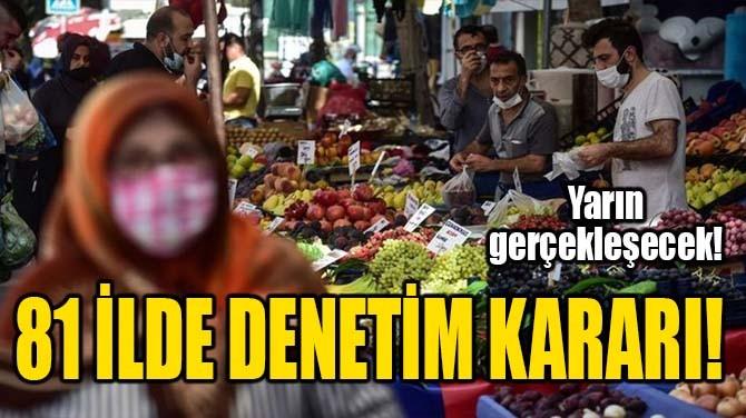 81 İLDE DENETİM KARARI!