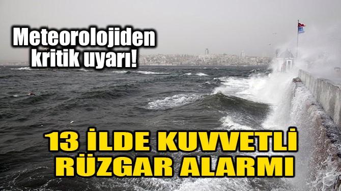 13 İLDE KUVVETLİ RÜZGAR ALARMI!