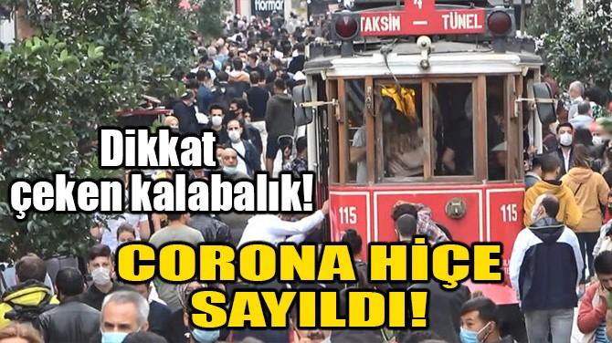 CORONA HİÇE SAYILDI!