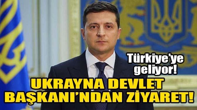 UKRAYNA DEVLET BAŞKANI'NDAN ZİYARET!