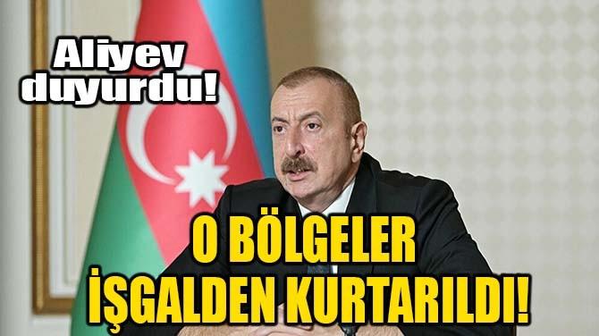 O BÖLGELER İŞGALDEN KURTARILDI!