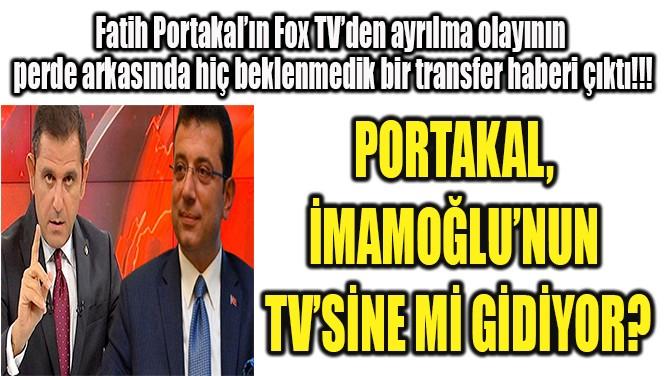 PORTAKAL, İMAMOĞLU'NUN TV'SİNE Mİ GİDİYOR?