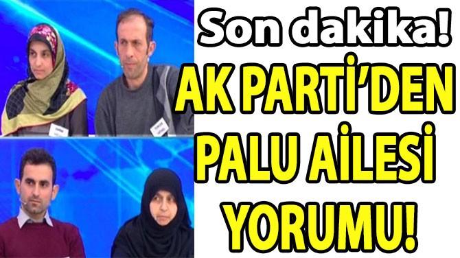 AK PARTİ'DEN PALU AİLESİ  YORUMU!