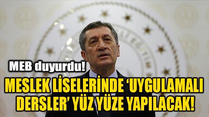 MESLEK LİSELERİNDE 'UYGULAMALI DERSLER' YÜZ YÜZE YAPILACAK!