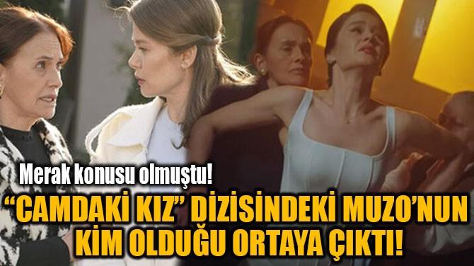 """""""CAMDAKİ KIZ""""IN MUZO'SU, ENİS ARIKAN OLDU!"""