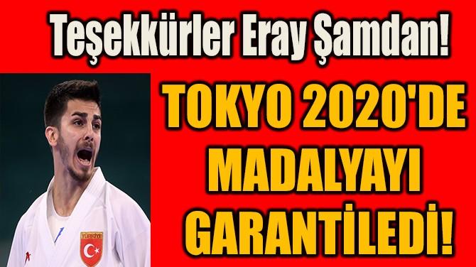 ERAY ŞAMDAN, TOKYO 2020'DE MADALYAYI  GARANTİLEDİ!