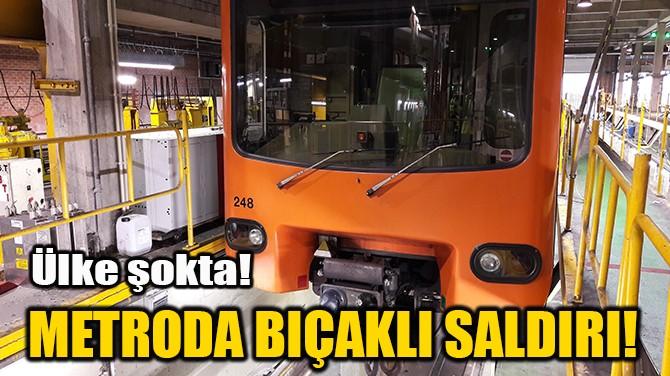 METRODA BIÇAKLI SALDIRI!