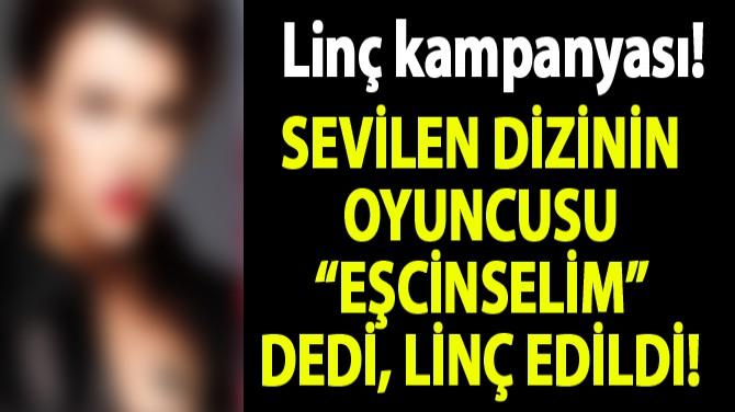 """SEVİLEN DİZİNİN OYUNCUSU """"EŞCİNSELİM"""" DEDİ, LİNÇ EDİLDİ!"""