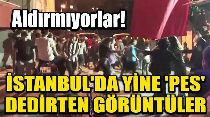 ALDIRMIYORLAR! İSTANBUL'DA YİNE 'PES' DEDİRTEN GÖRÜNTÜLER