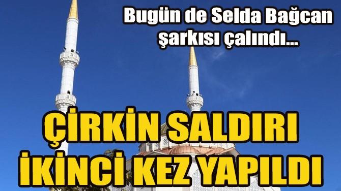 ÇİRKİN SALDIRI İKİNCİ KEZ YAPILDI!