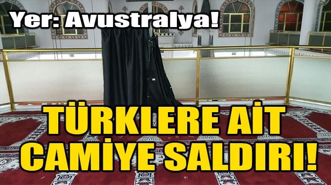 TÜRKLERE AİT CAMİYE SALDIRI!