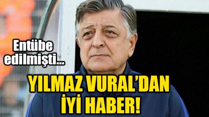 YILMAZ VURAL'DAN İYİ HABER!