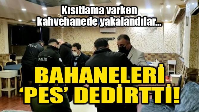 BAHANELERİ 'PES' DEDİRTTİ!