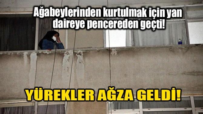 YÜREKLER AĞZA GELDİ!
