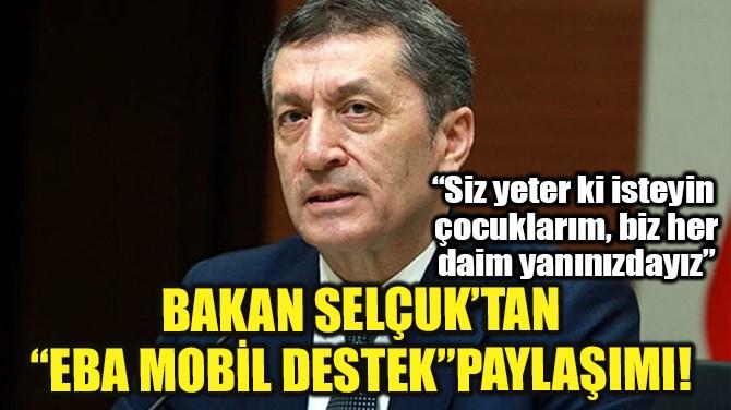 """BAKAN SELÇUK'TAN """"EBA MOBİL DESTEK"""" PAYLAŞIMI!"""