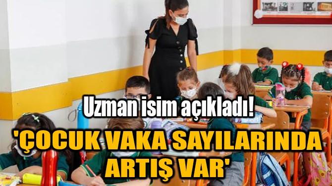 UZMAN İSİM AÇIKLADI! 'ÇOCUK VAKA SAYILARINDA ARTIŞ VAR'
