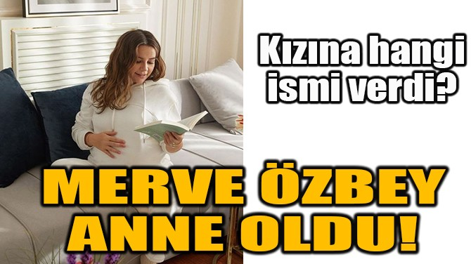 "MERVE ÖZBEY KIZI ""ELİF ÖZÜM""Ü KUCAĞINA ALDI!"