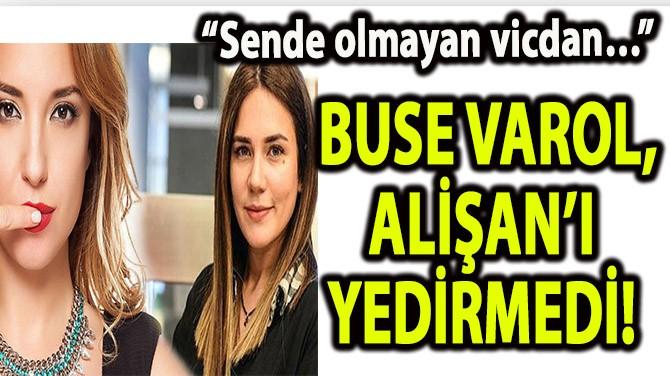 BUSE VAROL, ALİŞAN'I YEDİRMEDİ!