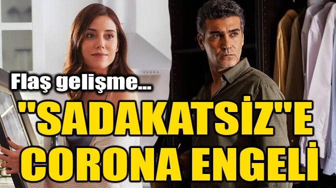 """""""SADAKATSİZ""""E CORONAVİRÜS ENGELİ!"""