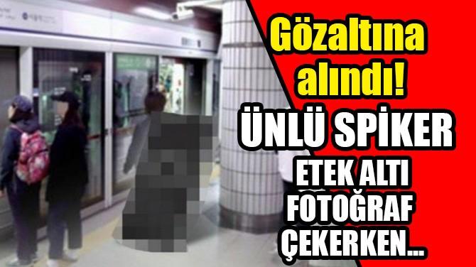 GÖZALTINA ALINDI! ÜNLÜ SPİKER ETEK ALTI FOTOĞRAF ÇEKERKEN...