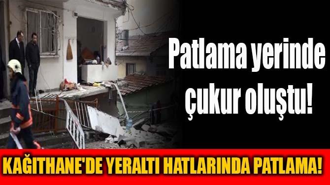 KAĞITHANE'DE YERALTI HATLARINDA PATLAMA!