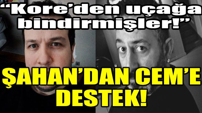 CEM YILMAZ'A BİR DESTEK DE ŞAHAN'DAN!