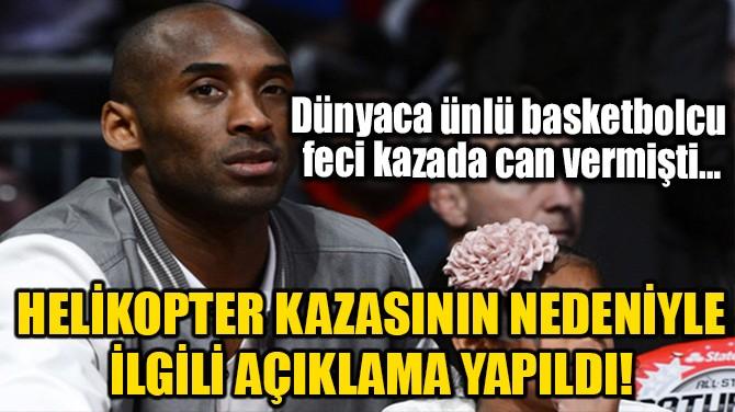 HELİKOPTER KAZASININ NEDENİYLE İLGİLİ AÇIKLAMA YAPILDI!