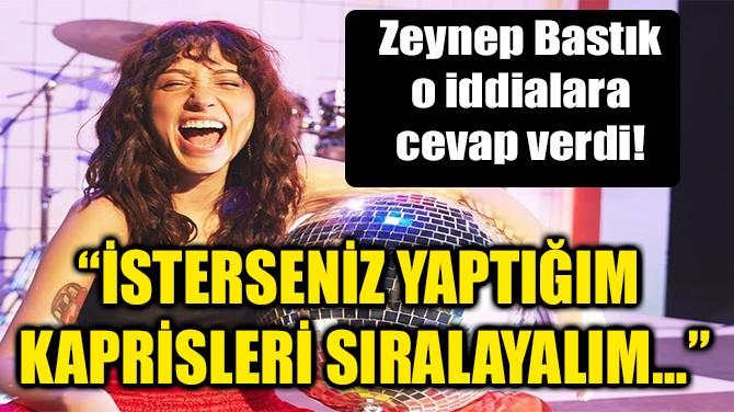 """""""İSTERSENİZ YAPTIĞIM KAPRİSLERİ SIRALAYALIM…"""""""