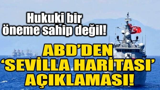 ABD'DEN 'SEVİLLA HARİTASI' AÇIKLAMASI!