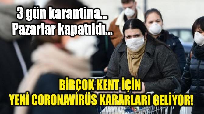 BİRÇOK KENTTEN ARDI ARDINA YENİ CORONAVİRÜS KARARLARI GELİYOR!