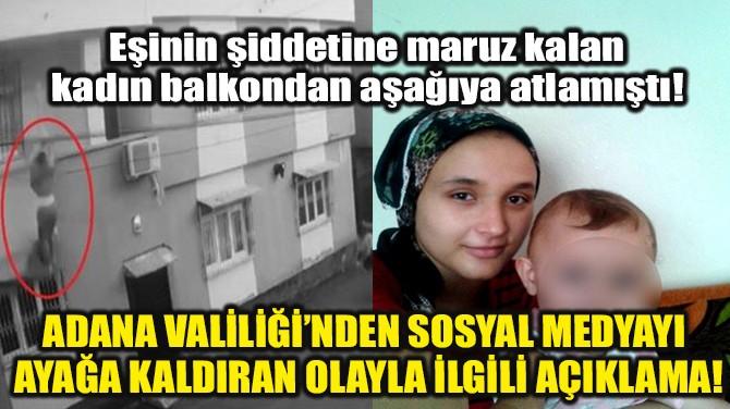 ADANA VALİLİĞİ'NDEN BALKONDAN ATLAYAN KADINLA İLGİLİ AÇIKLAMA!