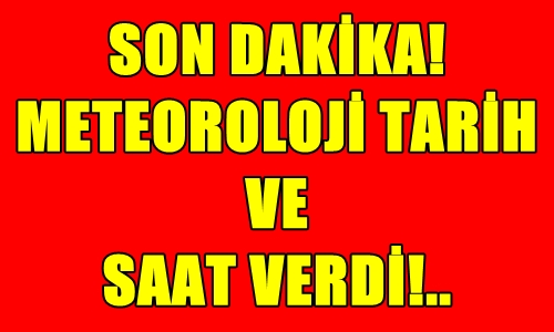 FLAŞ! METEOROLOJİ GENEL MÜDÜRLÜĞÜ'NDEN UYARI! ÇOK SOĞUK HAVALAR GELİYOR!..