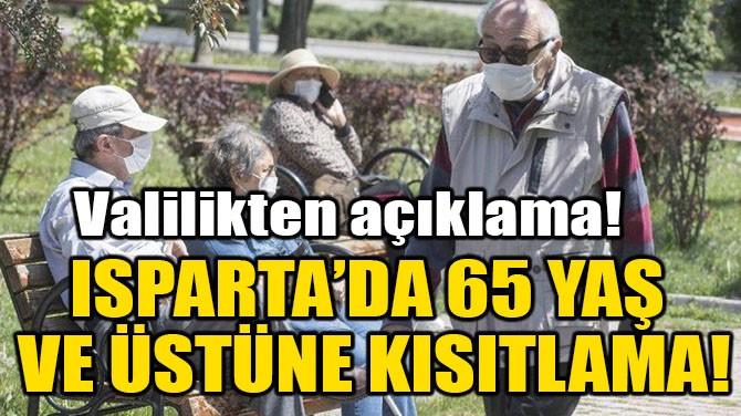 ISPARTA'DA 65 YAŞ VE ÜSTÜNE KISITLAMA!