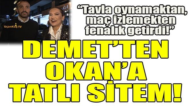 DEMET AKALIN'DAN, OKAN KURT'A TATLI SİTEM!
