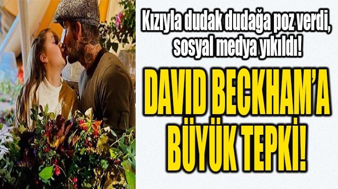DAVID BECKHAM'A BÜYÜK TEPKİ!