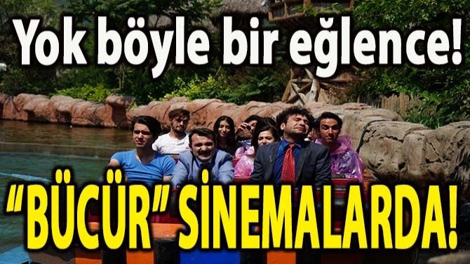 """""""BÜCÜR"""" SİNEMALARDA!"""