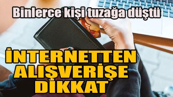 İNTERNETTEN ALIŞVERİŞE DİKKAT!