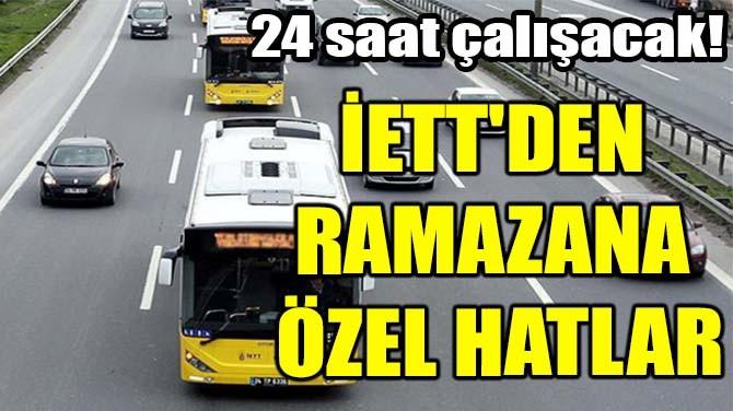 İETT'DEN RAMAZANA ÖZEL HATLAR