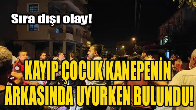 KAYIP ÇOCUK KANEPENİN ARKASINDA UYURKEN BULUNDU!