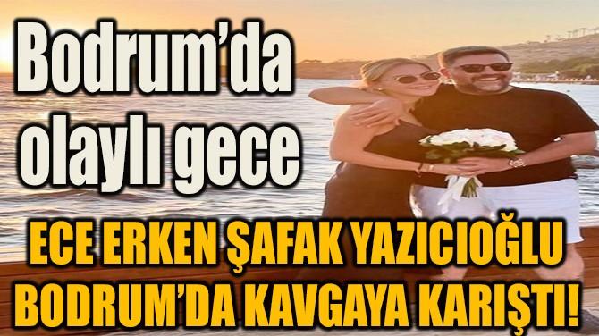 'ECE ERKEN İLE ŞAFAK MAHMUT YAZICIOĞLU KAVGAYA KARIŞTI!'