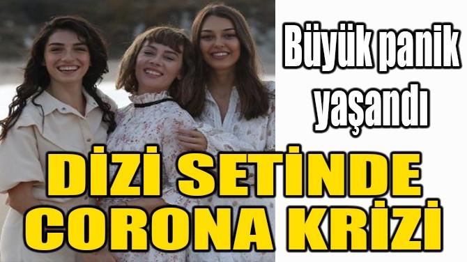 DİZİ SETİNDE CORONAVİRÜS KRİZİ!