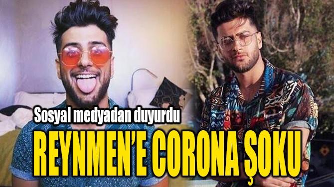 REYNMEN'E CORONA ŞOKU
