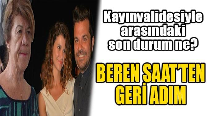 BEREN SAAT'TEN GERİ ADIM!