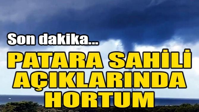PATARA SAHİLİ AÇIKLARINDA HORTUM