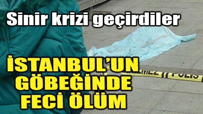 İSTANBUL'UN GÖBEĞİNDE FECİ ÖLÜM
