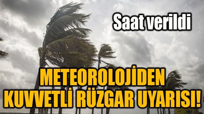 METEOROLOJİDEN KUVVETLİ RÜZGAR UYARISI!