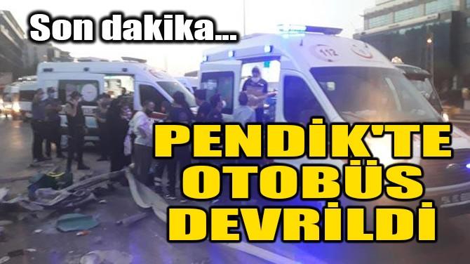 SON DAKİKA! PENDİK'TE OTOBÜS DEVRİLDİ!